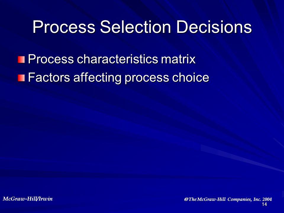 McGraw-Hill/Irwin The McGraw-Hill Companies, Inc. 2004 14 Process Selection Decisions Process characteristics matrix Factors affecting process choice