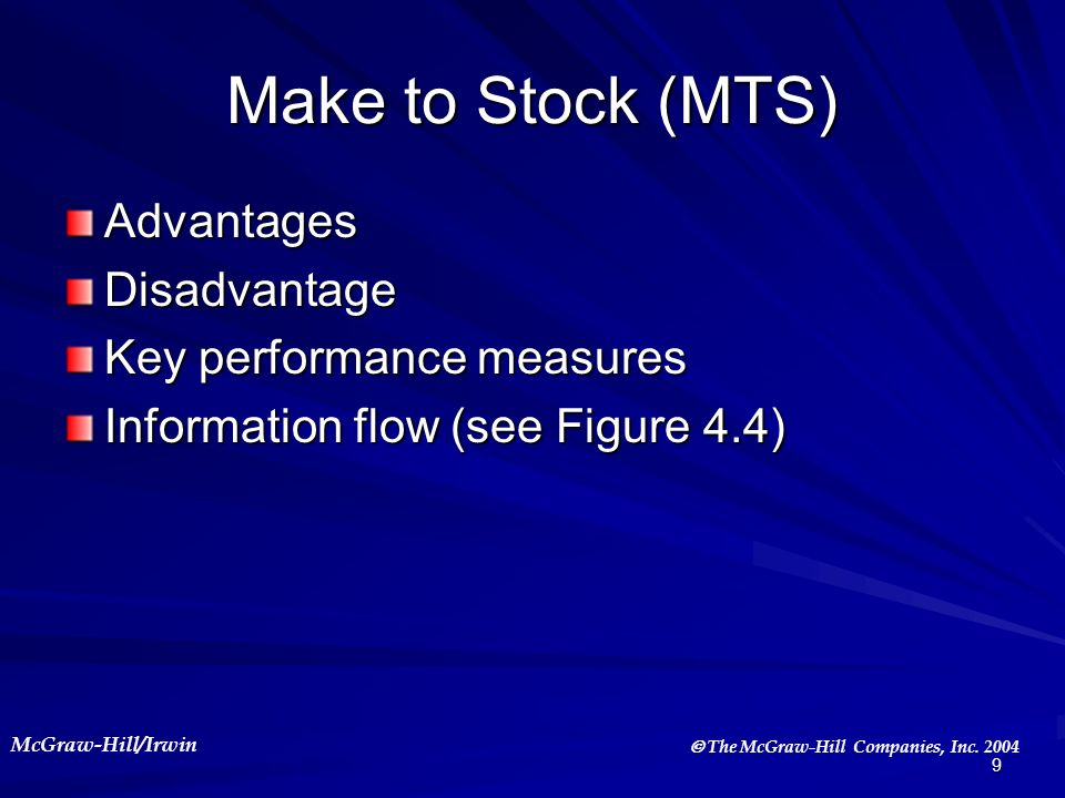 McGraw-Hill/Irwin The McGraw-Hill Companies, Inc. 2004 9 Make to Stock (MTS) AdvantagesDisadvantage Key performance measures Information flow (see Fig
