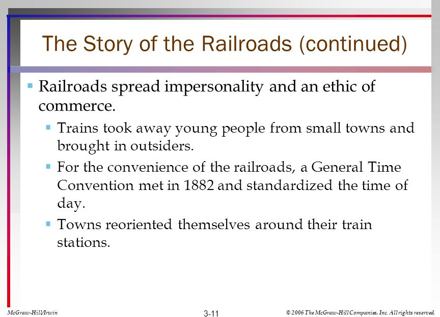 The Story of the Railroads (continued) Railroads spread impersonality and an ethic of commerce. Trains took away young people from small towns and bro
