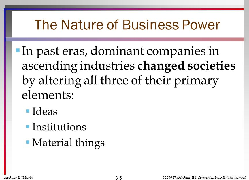 The Nature of Business Power In past eras, dominant companies in ascending industries changed societies by altering all three of their primary element