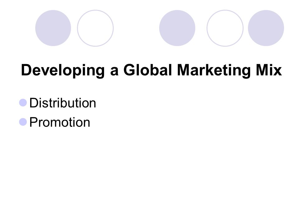 Developing a Global Marketing Mix Distribution Promotion