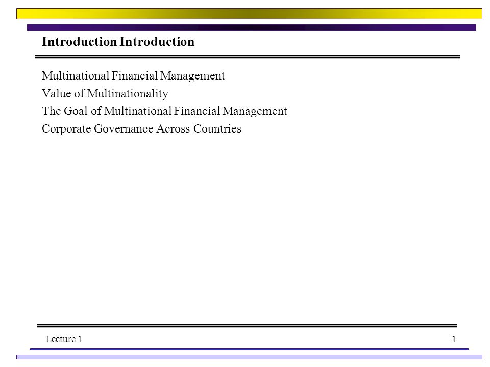 Lecture 11 Introduction Multinational Financial Management Value of Multinationality The Goal of Multinational Financial Management Corporate Governance Across Countries