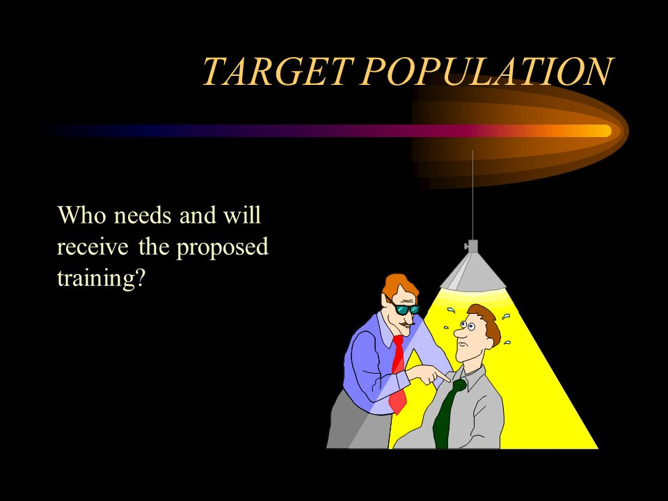 TARGET POPULATION Who needs and will receive the proposed training?