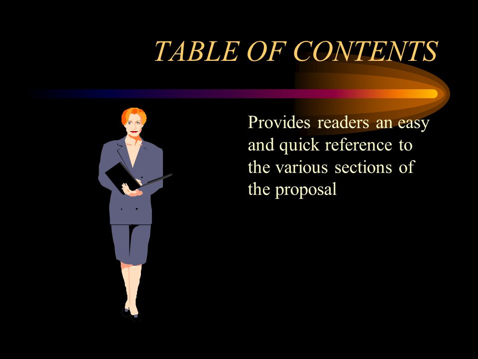 TABLE OF CONTENTS Provides readers an easy and quick reference to the various sections of the proposal