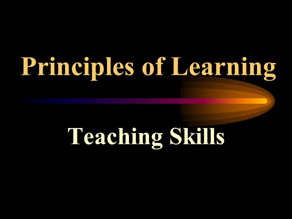 Principles of Learning Teaching Skills