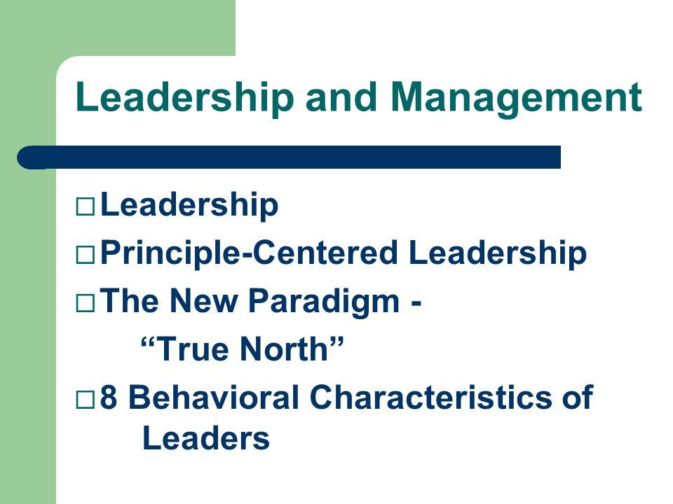 Leadership and Management ¨ Leadership ¨ Principle-Centered Leadership ¨ The New Paradigm - True North ¨ 8 Behavioral Characteristics of Leaders