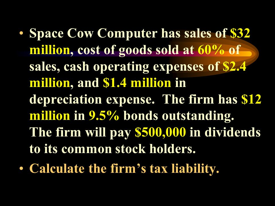 Space Cow Computer has sales of $32 million, cost of goods sold at 60% of sales, cash operating expenses of $2.4 million, and $1.4 million in depreciation expense.