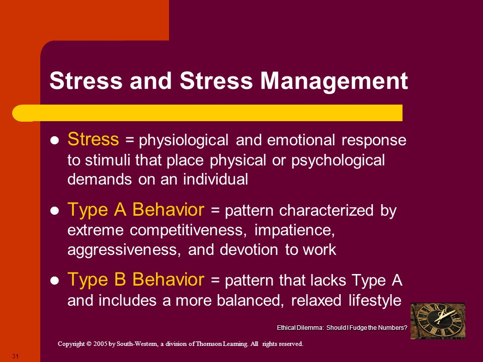 Copyright © 2005 by South-Western, a division of Thomson Learning. All rights reserved. 31 Stress and Stress Management Stress = physiological and emo