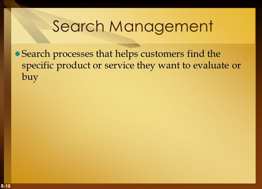 8-16 Search Management Search processes that helps customers find the specific product or service they want to evaluate or buy