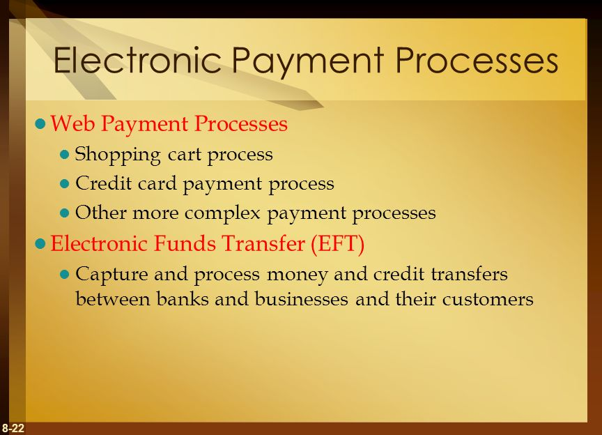 8-22 Electronic Payment Processes Web Payment Processes Shopping cart process Credit card payment process Other more complex payment processes Electro