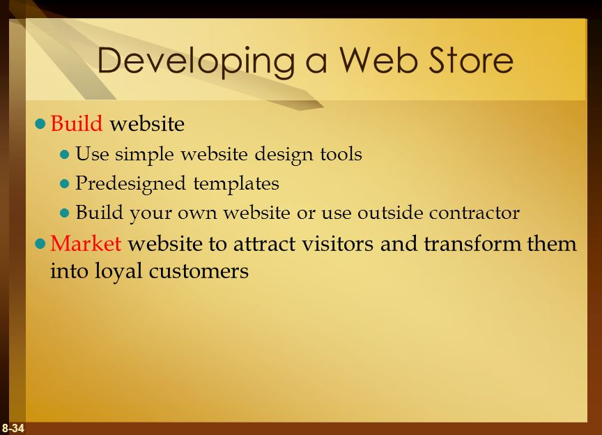 8-34 Developing a Web Store Build website Use simple website design tools Predesigned templates Build your own website or use outside contractor Marke