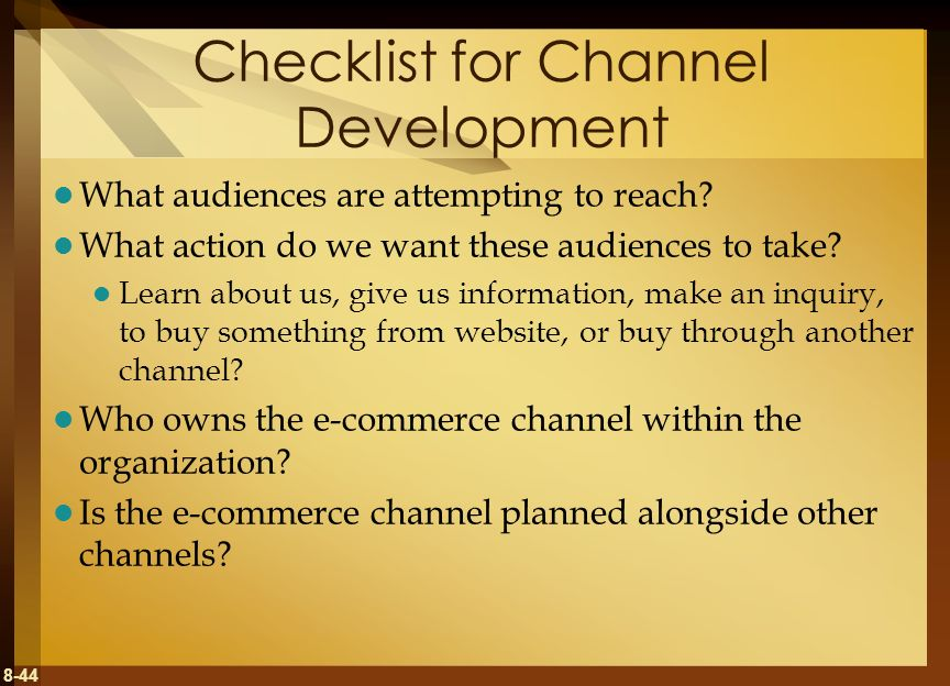 8-44 Checklist for Channel Development What audiences are attempting to reach? What action do we want these audiences to take? Learn about us, give us
