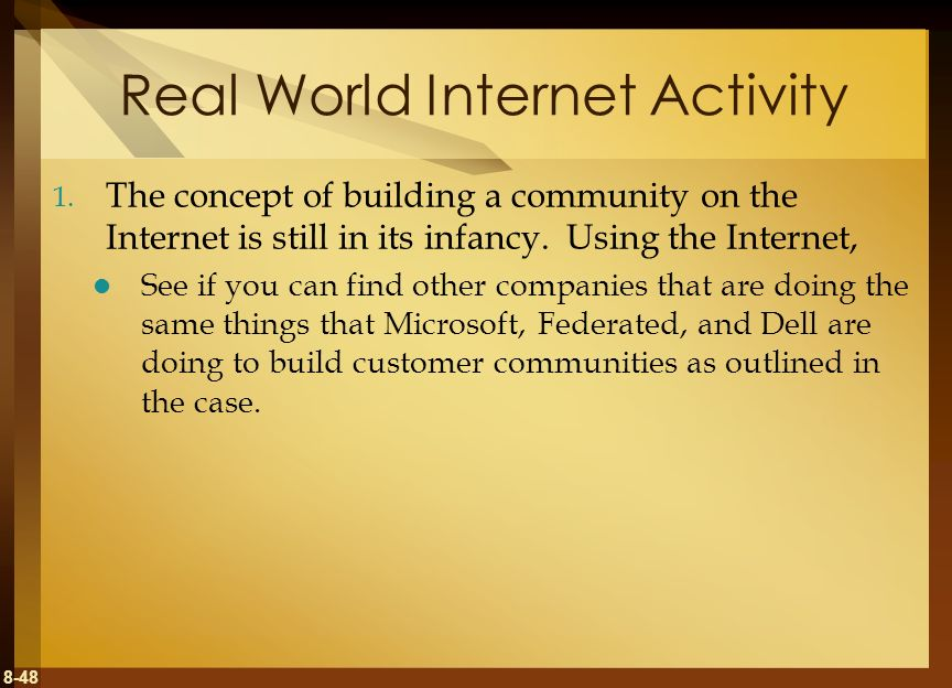 8-48 Real World Internet Activity 1. The concept of building a community on the Internet is still in its infancy. Using the Internet, See if you can f