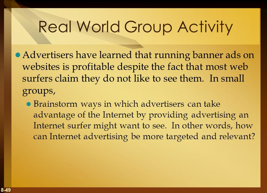 8-49 Real World Group Activity Advertisers have learned that running banner ads on websites is profitable despite the fact that most web surfers claim