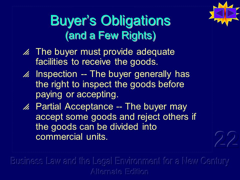 Buyers Obligations (and a Few Rights) The buyer must provide adequate facilities to receive the goods.