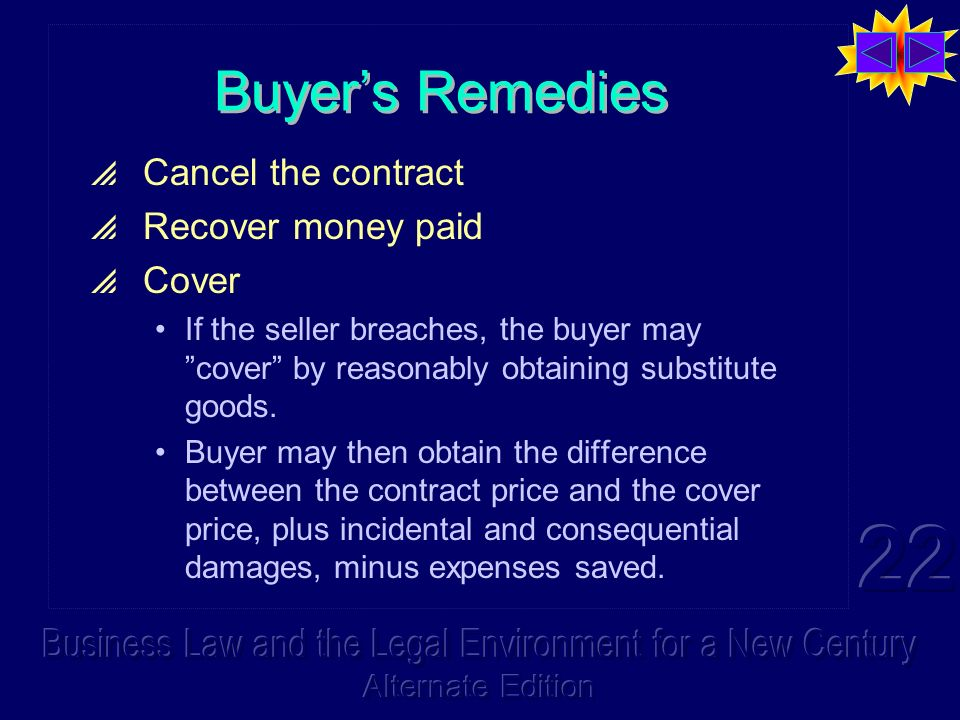 Buyers Remedies Cancel the contract Recover money paid Cover If the seller breaches, the buyer may cover by reasonably obtaining substitute goods.