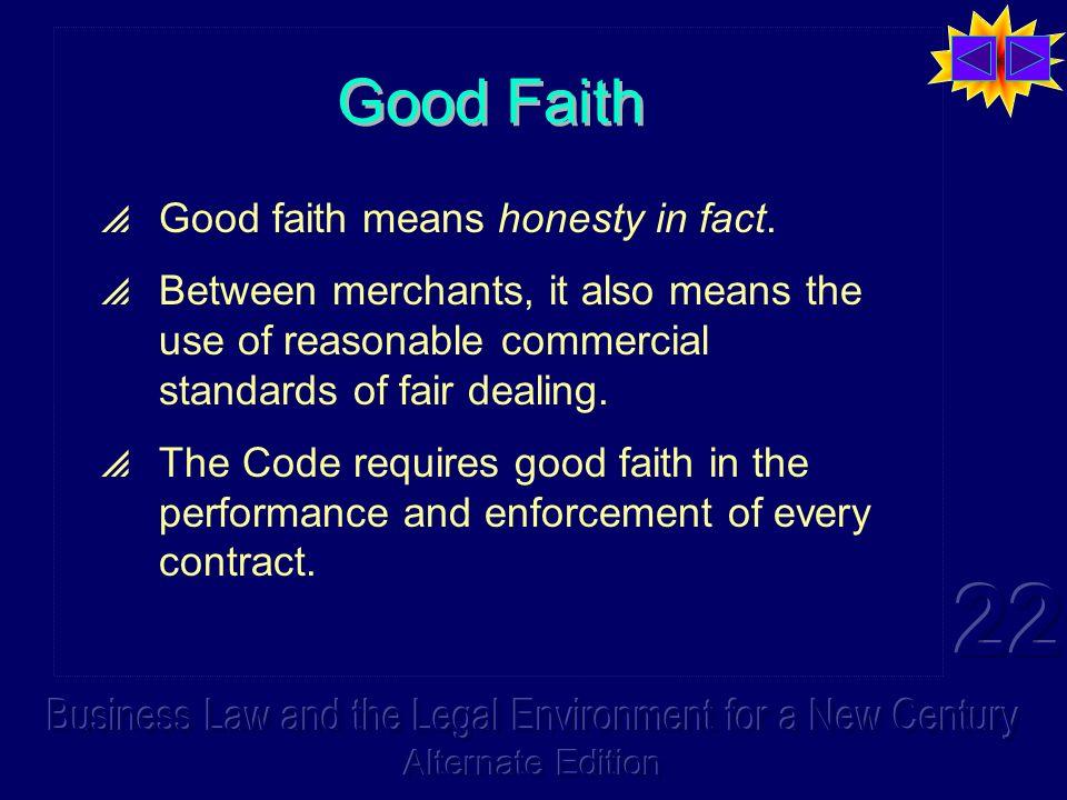 Good Faith Good faith means honesty in fact.