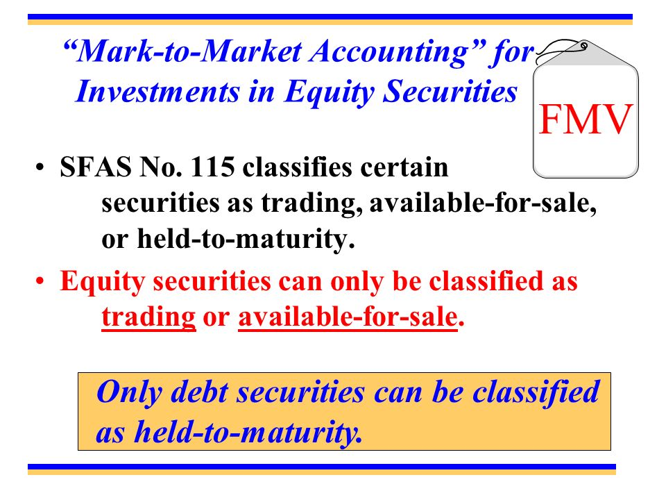 Mark-to-Market Accounting for Investments in Equity Securities SFAS No. 115 classifies certain securities as trading, available-for-sale, or held-to-m