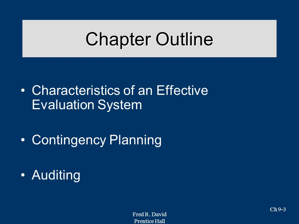 Fred R. David Prentice Hall Ch 9-3 Chapter Outline Characteristics of an Effective Evaluation System Contingency Planning Auditing