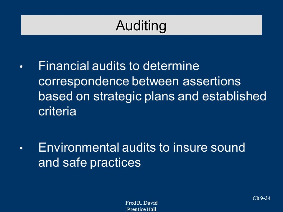 Fred R. David Prentice Hall Ch 9-34 Financial audits to determine correspondence between assertions based on strategic plans and established criteria