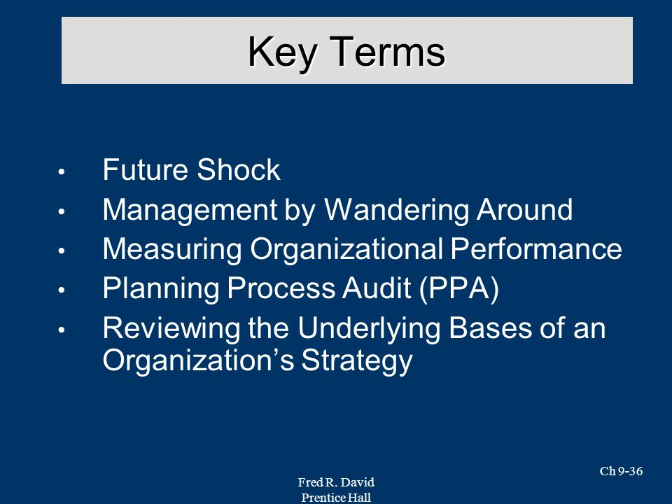 Fred R. David Prentice Hall Ch 9-36 Key Terms Future Shock Management by Wandering Around Measuring Organizational Performance Planning Process Audit