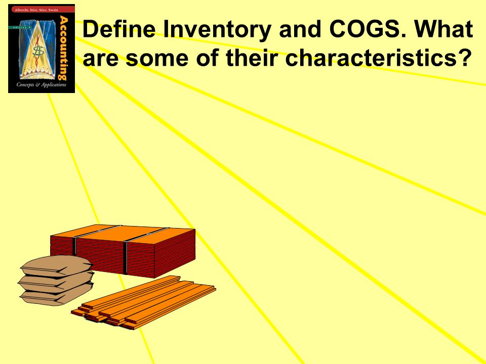 Define Inventory and COGS. What are some of their characteristics?