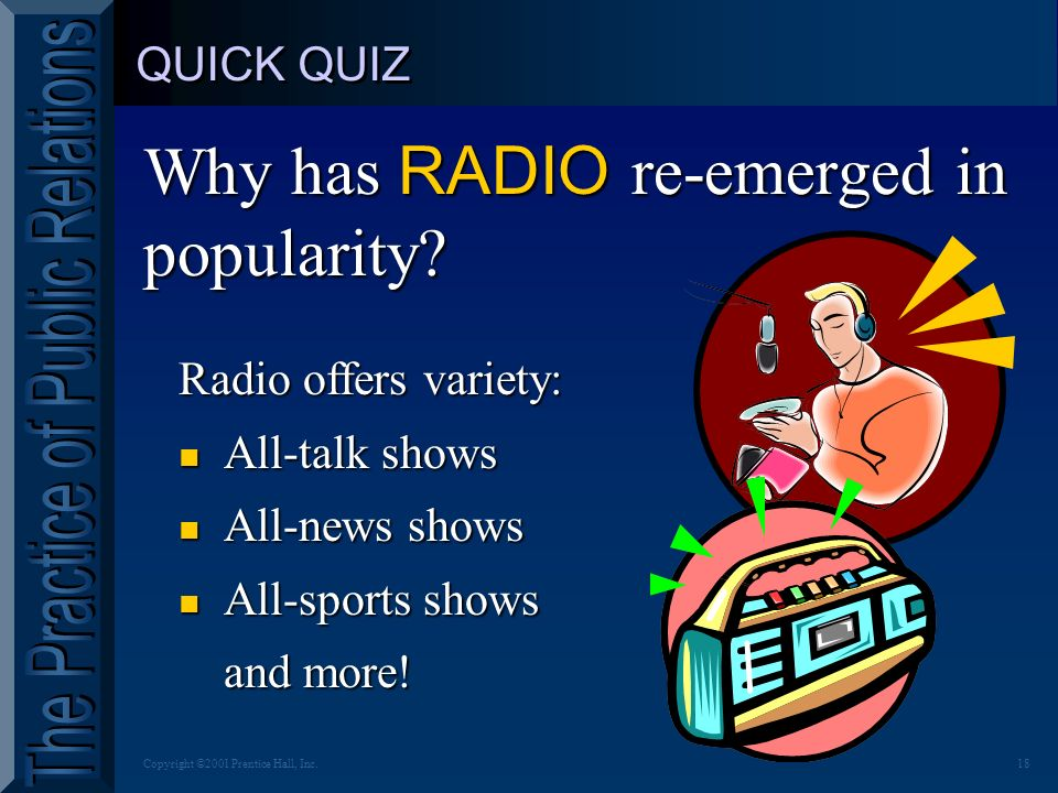 17Copyright ©2001 Prentice Hall, Inc. QUICK QUIZ Why has RADIO re-emerged in popularity.