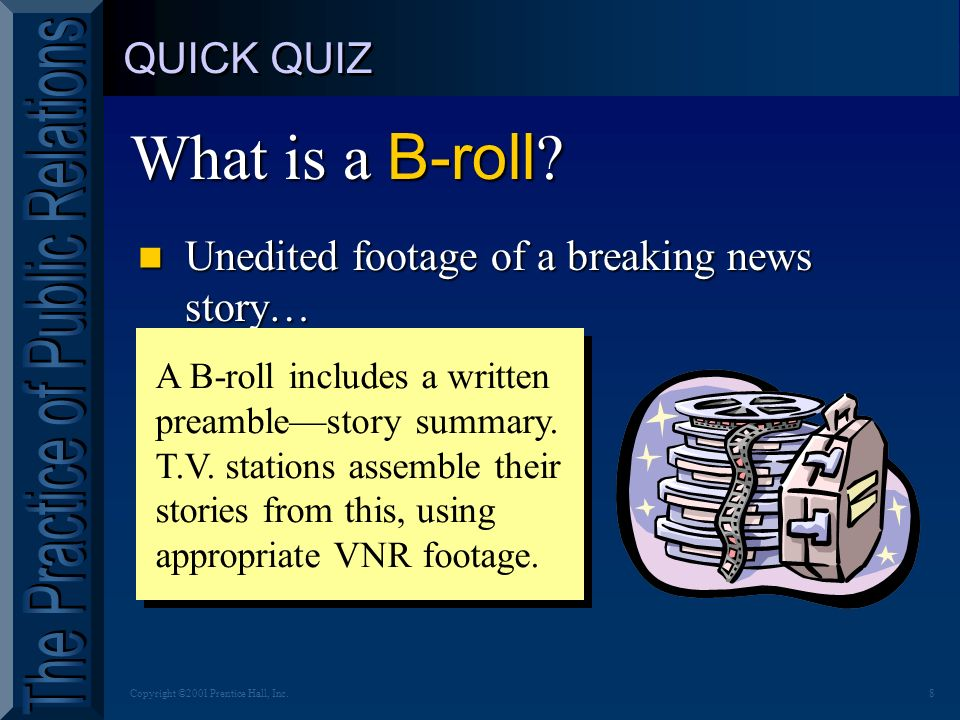 8Copyright ©2001 Prentice Hall, Inc.QUICK QUIZ What is a B-roll .