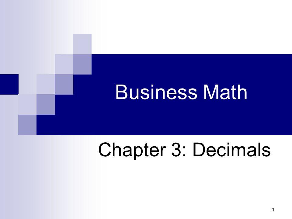 1 Business Math Chapter 3: Decimals