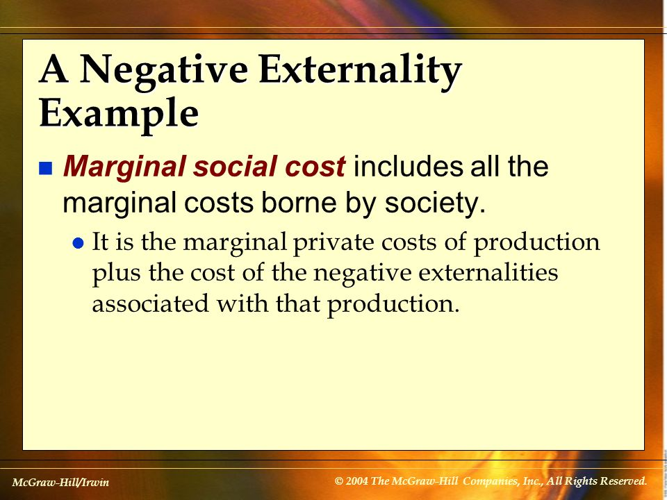 McGraw-Hill/Irwin © 2004 The McGraw-Hill Companies, Inc., All Rights Reserved. A Negative Externality Example n Marginal social cost includes all the