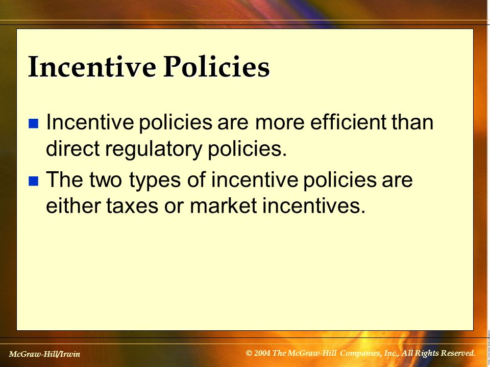 McGraw-Hill/Irwin © 2004 The McGraw-Hill Companies, Inc., All Rights Reserved. Incentive Policies n Incentive policies are more efficient than direct