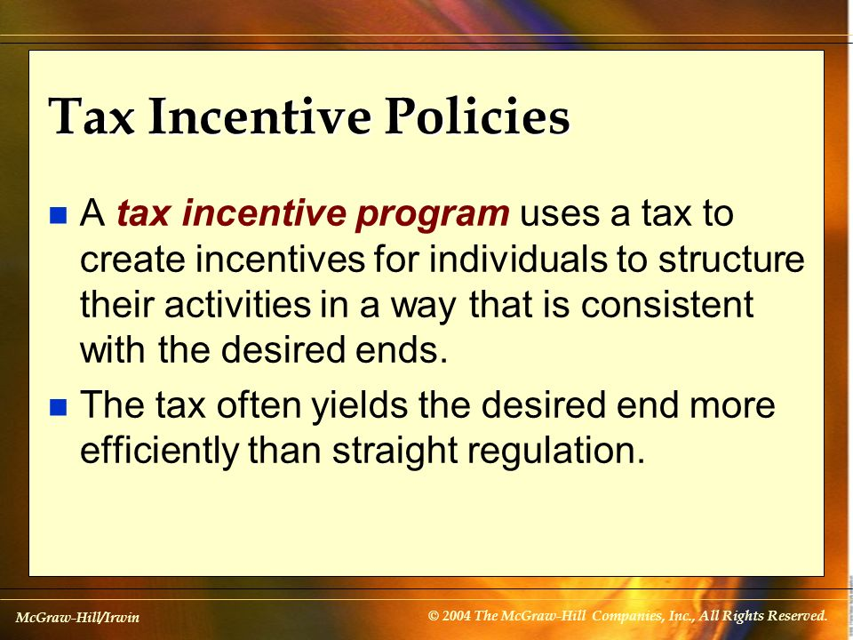 McGraw-Hill/Irwin © 2004 The McGraw-Hill Companies, Inc., All Rights Reserved. Tax Incentive Policies n A tax incentive program uses a tax to create i