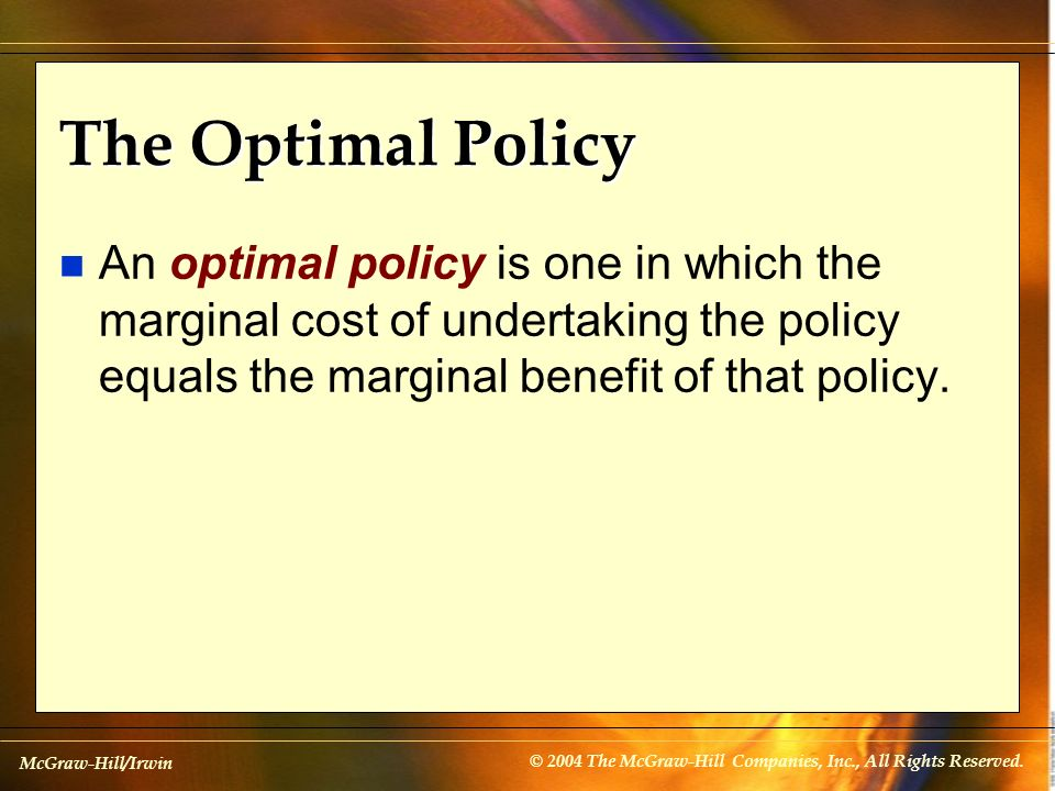 McGraw-Hill/Irwin © 2004 The McGraw-Hill Companies, Inc., All Rights Reserved. The Optimal Policy n An optimal policy is one in which the marginal cos