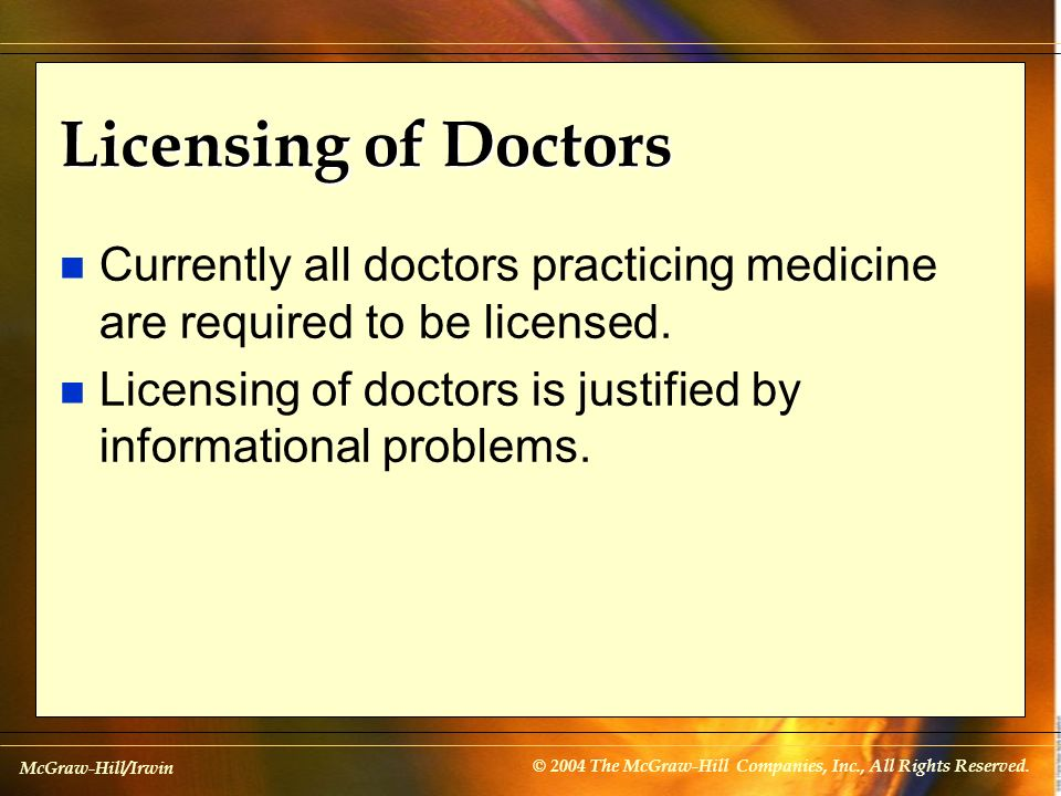McGraw-Hill/Irwin © 2004 The McGraw-Hill Companies, Inc., All Rights Reserved. Licensing of Doctors n Currently all doctors practicing medicine are re