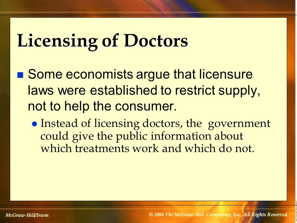 McGraw-Hill/Irwin © 2004 The McGraw-Hill Companies, Inc., All Rights Reserved. Licensing of Doctors n Some economists argue that licensure laws were e