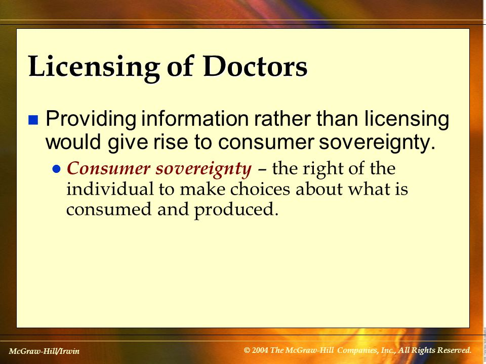 McGraw-Hill/Irwin © 2004 The McGraw-Hill Companies, Inc., All Rights Reserved. Licensing of Doctors n Providing information rather than licensing woul