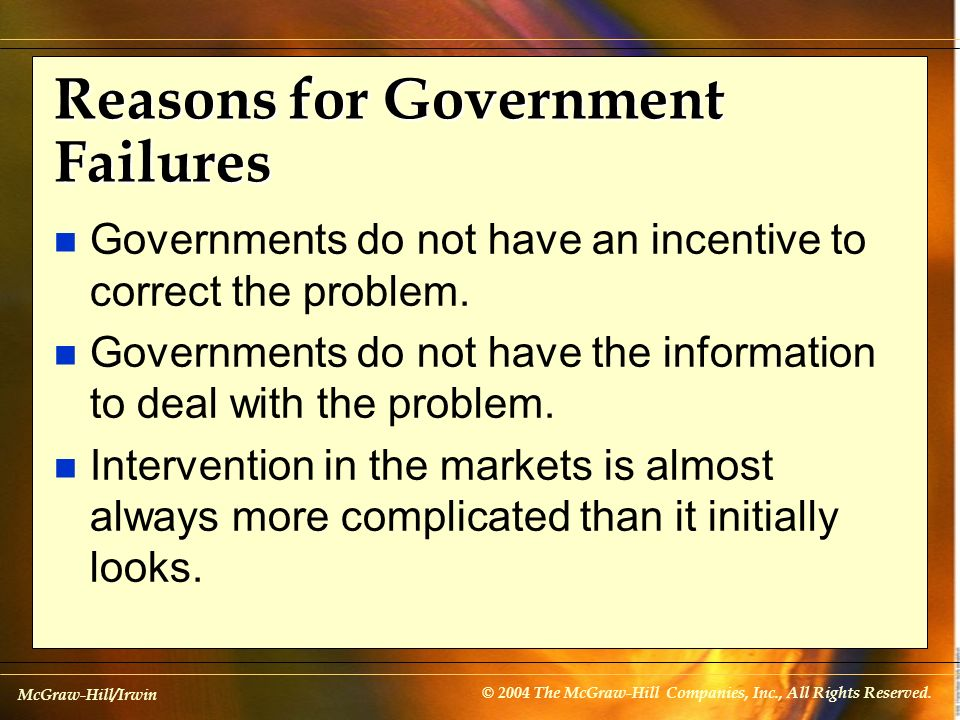 McGraw-Hill/Irwin © 2004 The McGraw-Hill Companies, Inc., All Rights Reserved. Reasons for Government Failures n Governments do not have an incentive