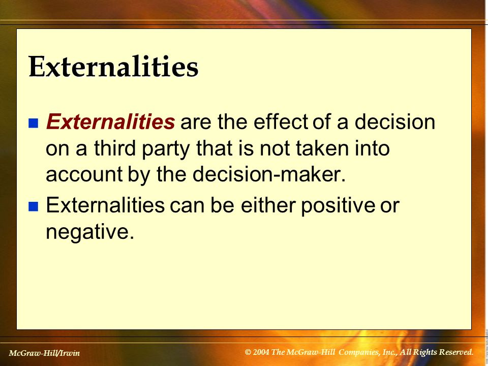 McGraw-Hill/Irwin © 2004 The McGraw-Hill Companies, Inc., All Rights Reserved. Externalities n Externalities are the effect of a decision on a third p
