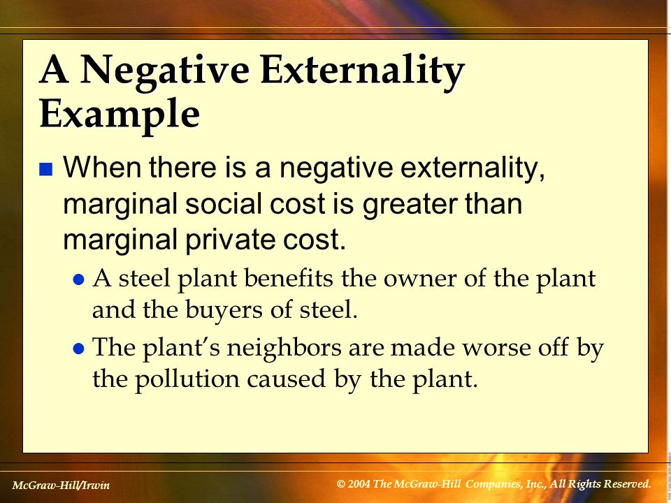McGraw-Hill/Irwin © 2004 The McGraw-Hill Companies, Inc., All Rights Reserved. A Negative Externality Example n When there is a negative externality,