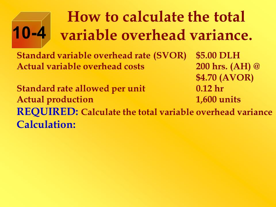 How to calculate the total variable overhead variance. Standard variable overhead rate (SVOR)$5.00 DLH Actual variable overhead costs200 hrs. (AH) @ $