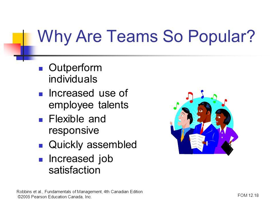 Robbins et al., Fundamentals of Management, 4th Canadian Edition ©2005 Pearson Education Canada, Inc. FOM 12.18 Why Are Teams So Popular? Outperform i