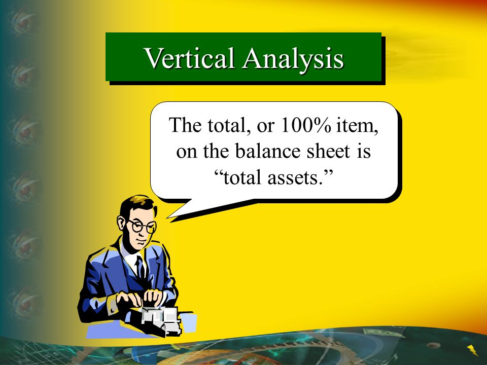 The total, or 100% item, on the balance sheet is total assets. Vertical Analysis