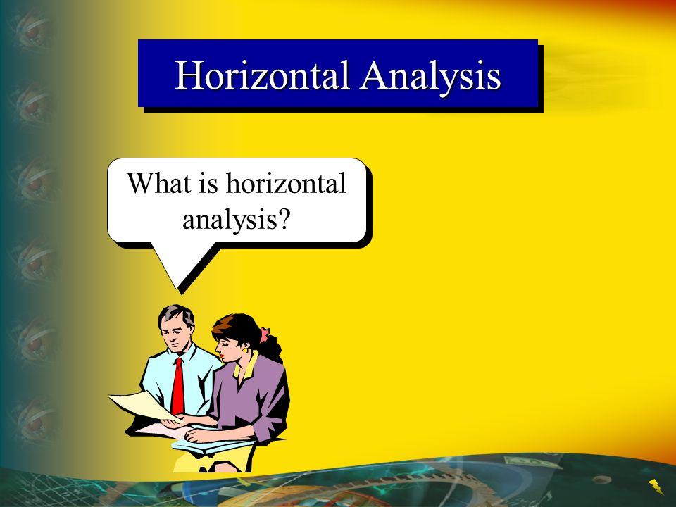 Horizontal Analysis What is horizontal analysis?