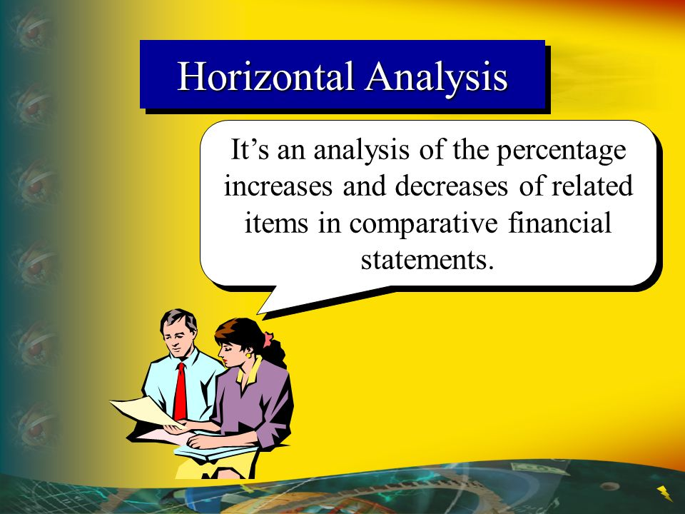 Horizontal Analysis Its an analysis of the percentage increases and decreases of related items in comparative financial statements.