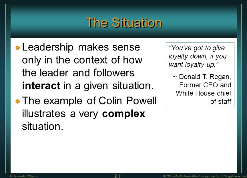 The Situation Leadership makes sense only in the context of how the leader and followers interact in a given situation. The example of Colin Powell il