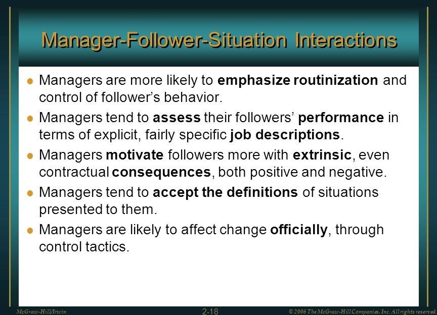 Manager-Follower-Situation Interactions Managers are more likely to emphasize routinization and control of followers behavior. Managers tend to assess