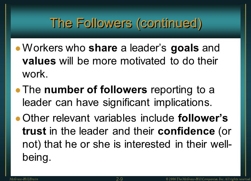The Followers (continued) Workers who share a leaders goals and values will be more motivated to do their work. The number of followers reporting to a