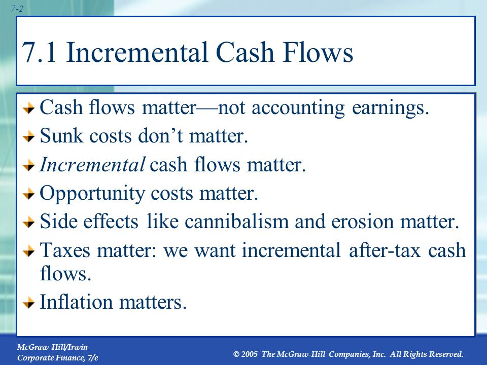 McGraw-Hill/Irwin Corporate Finance, 7/e © 2005 The McGraw-Hill Companies, Inc. All Rights Reserved. 7-1 Chapter Outline 7.1 Incremental Cash Flows 7.