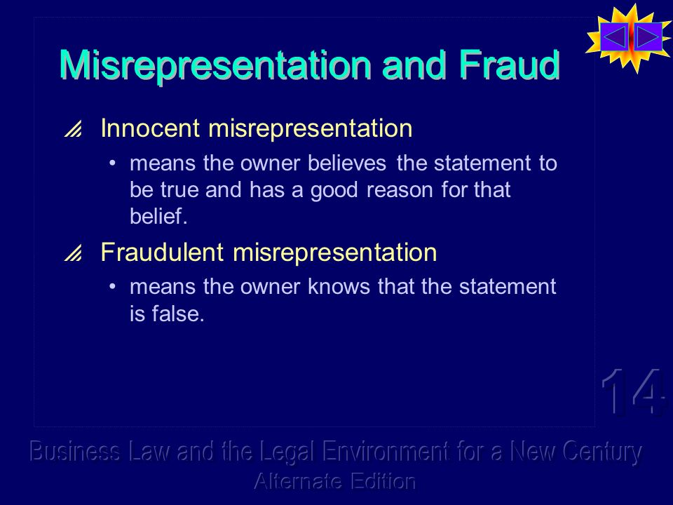 Misrepresentation and Fraud Innocent misrepresentation means the owner believes the statement to be true and has a good reason for that belief.