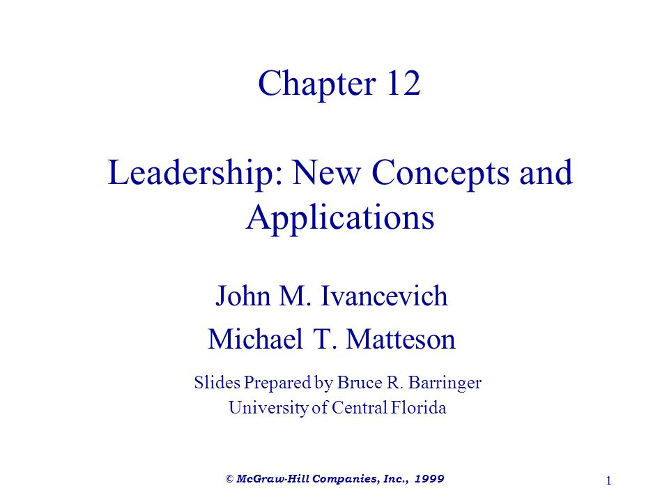 © McGraw-Hill Companies, Inc., 1999 1 Chapter 12 Leadership: New Concepts and Applications John M. Ivancevich Michael T. Matteson Slides Prepared by B